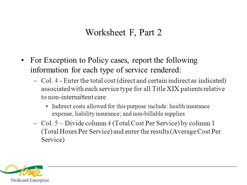 Worksheet F, Part 2 For Exception to Policy cases, report the following information for each type of service rendered: