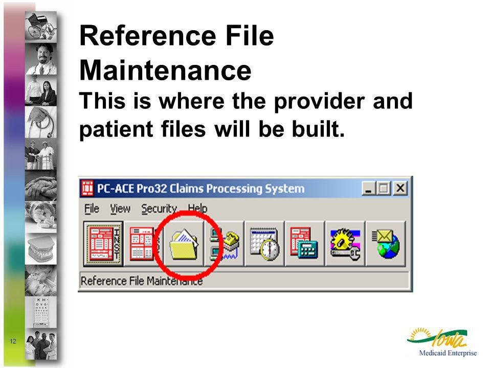 Reference File Maintenance This is where the provider and patient files will be built.