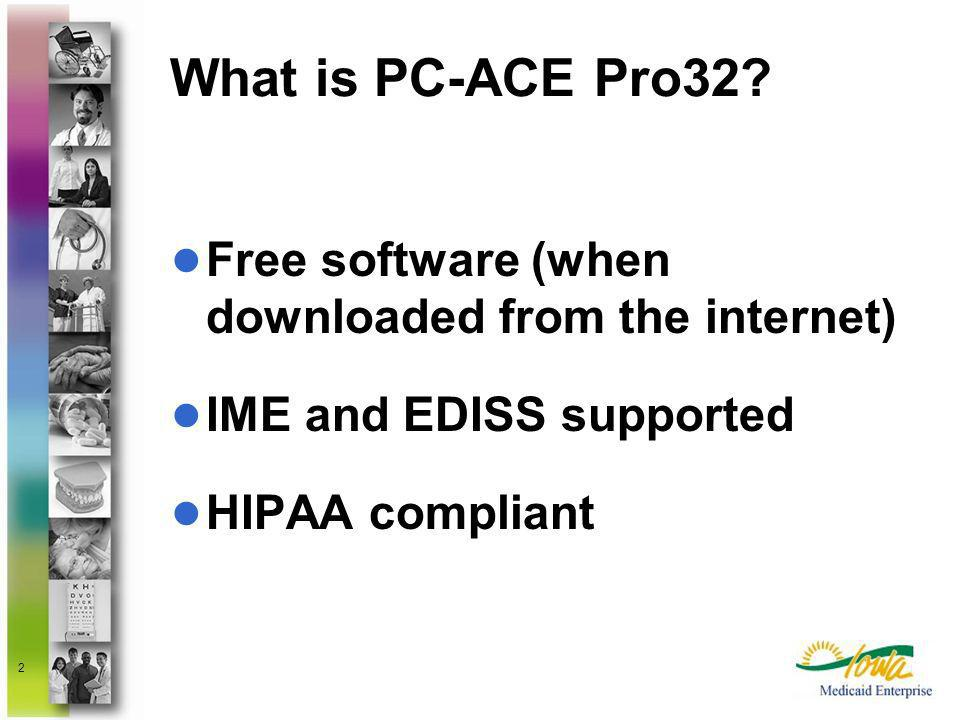 What is PC-ACE Pro32 Free software (when downloaded from the internet) IME and EDISS supported. HIPAA compliant.
