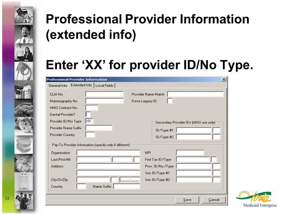 Professional Provider Information (extended info) Enter 'XX' for provider ID/No Type.