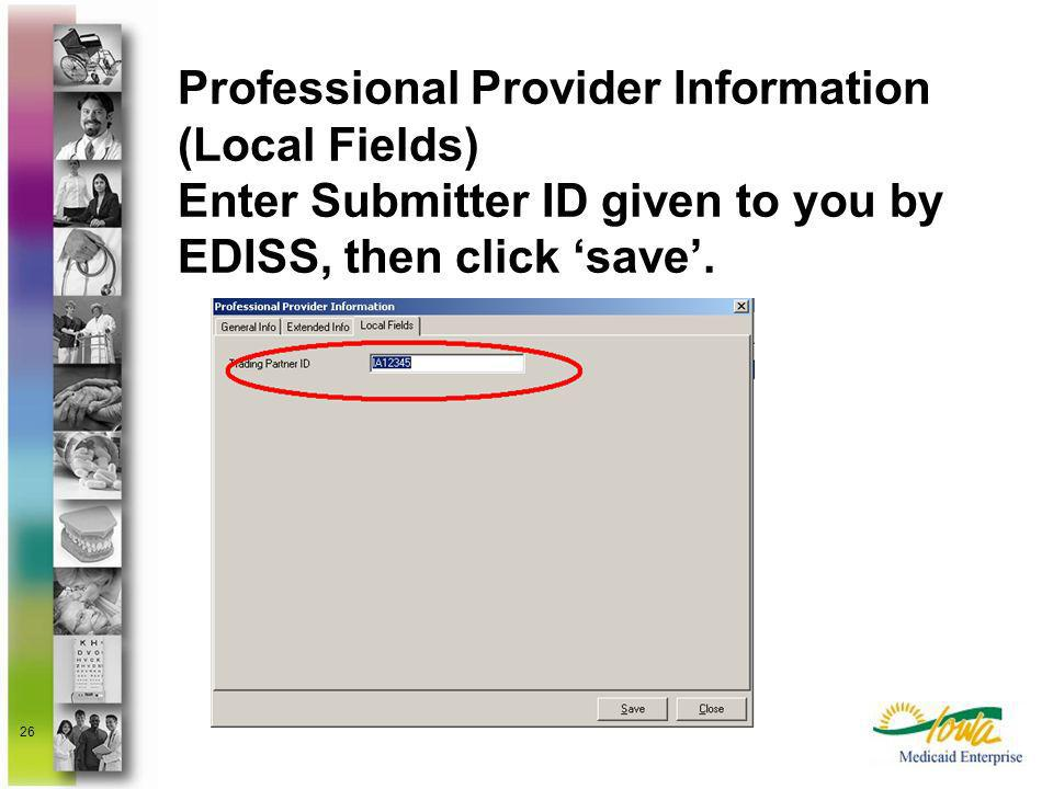 Professional Provider Information (Local Fields) Enter Submitter ID given to you by EDISS, then click 'save'.