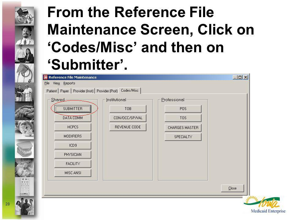 From the Reference File Maintenance Screen, Click on 'Codes/Misc' and then on 'Submitter'.