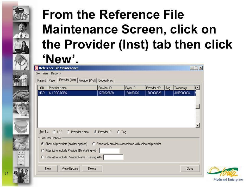 From the Reference File Maintenance Screen, click on the Provider (Inst) tab then click 'New'.