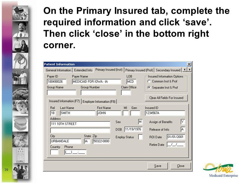 On the Primary Insured tab, complete the required information and click 'save'. Then click 'close' in the bottom right corner.