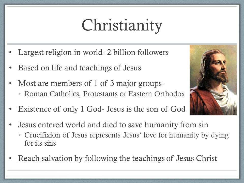 principal ethical teachings of christianity Christianity, major religion, stemming from the life, teachings, and death of jesus of nazareth (the christ, or the anointed one of god) in the 1st century ad it has become the largest of the world's religions.