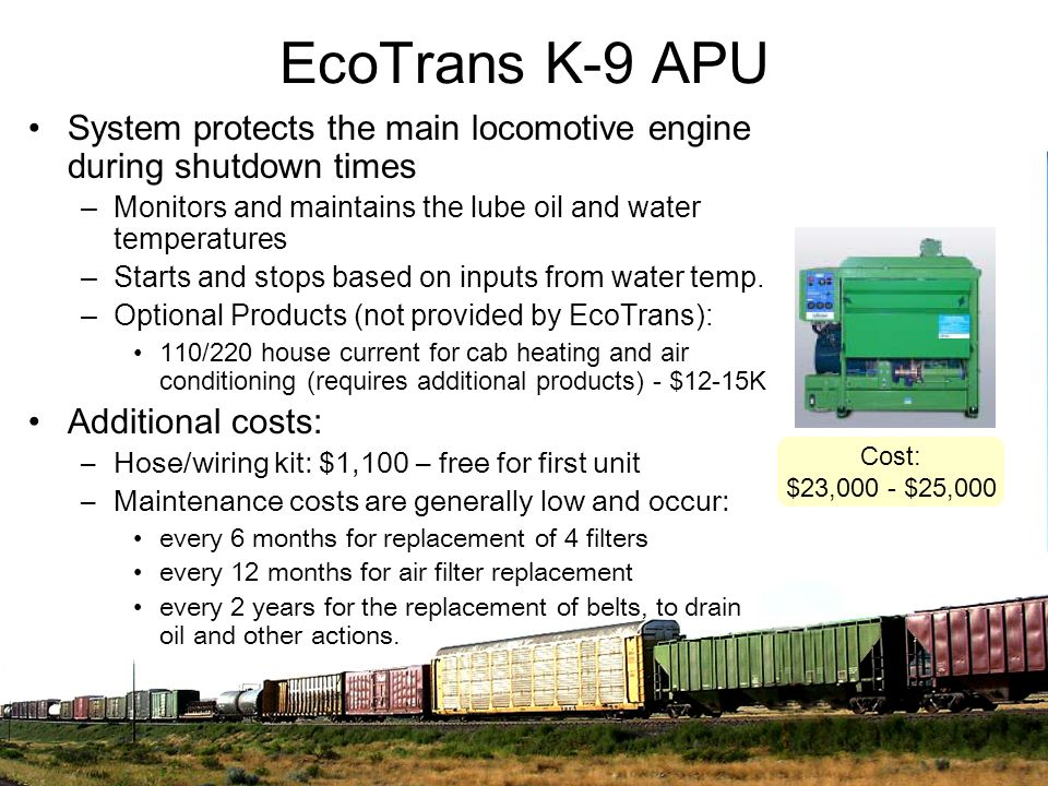 EcoTrans K-9 APUSystem protects the main locomotive engine during shutdown times. Monitors and maintains the lube oil and water temperatures.
