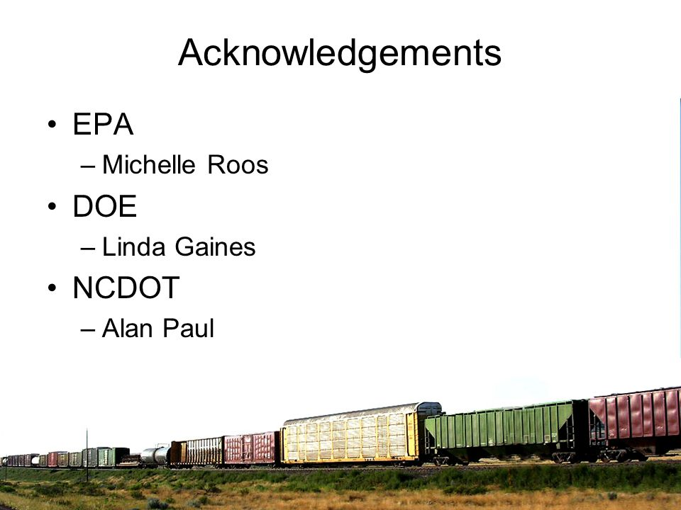 Acknowledgements EPA Michelle Roos DOE Linda Gaines NCDOT Alan Paul