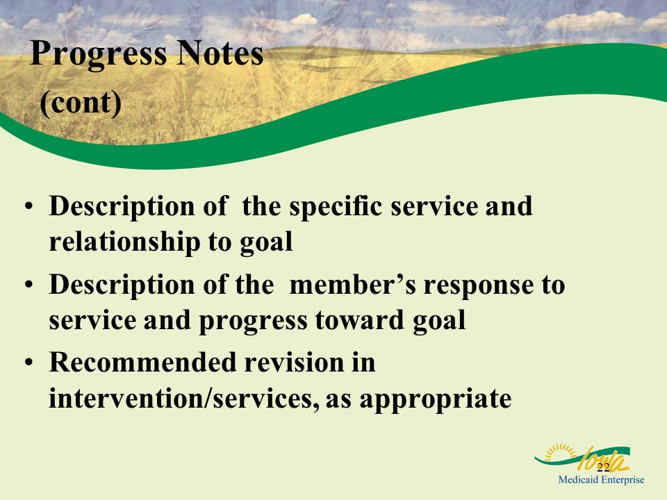 Progress Notes (cont) Description of the specific service and relationship to goal.