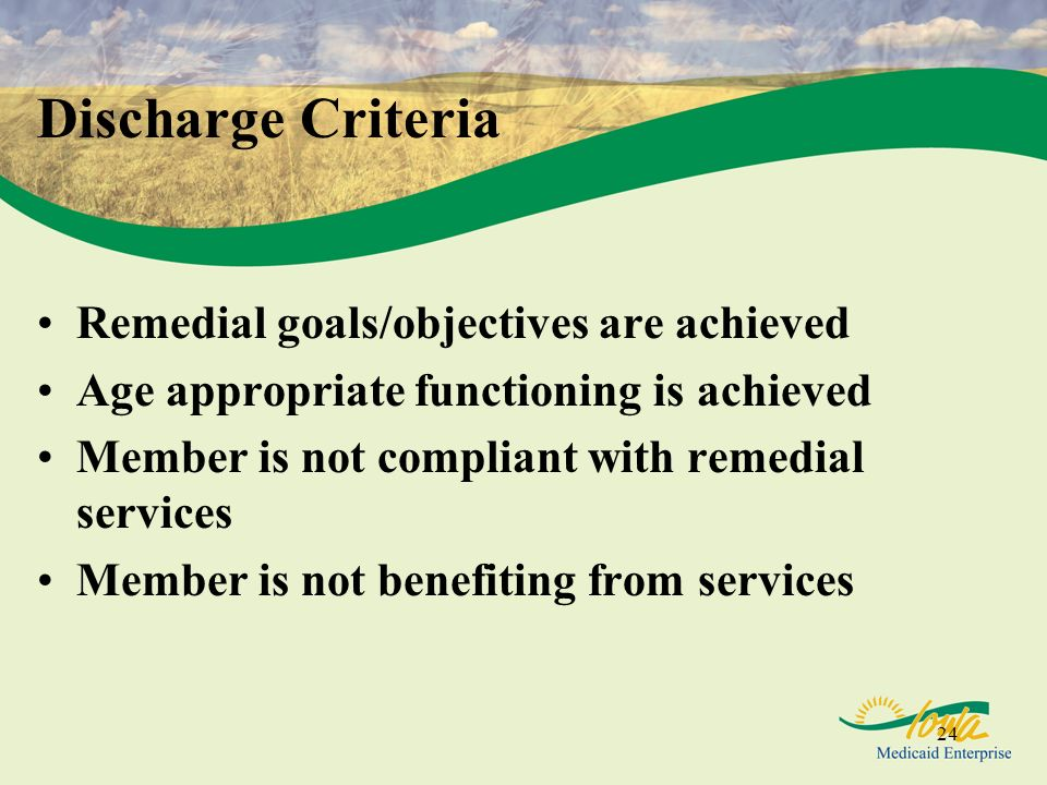 Discharge Criteria Remedial goals/objectives are achieved