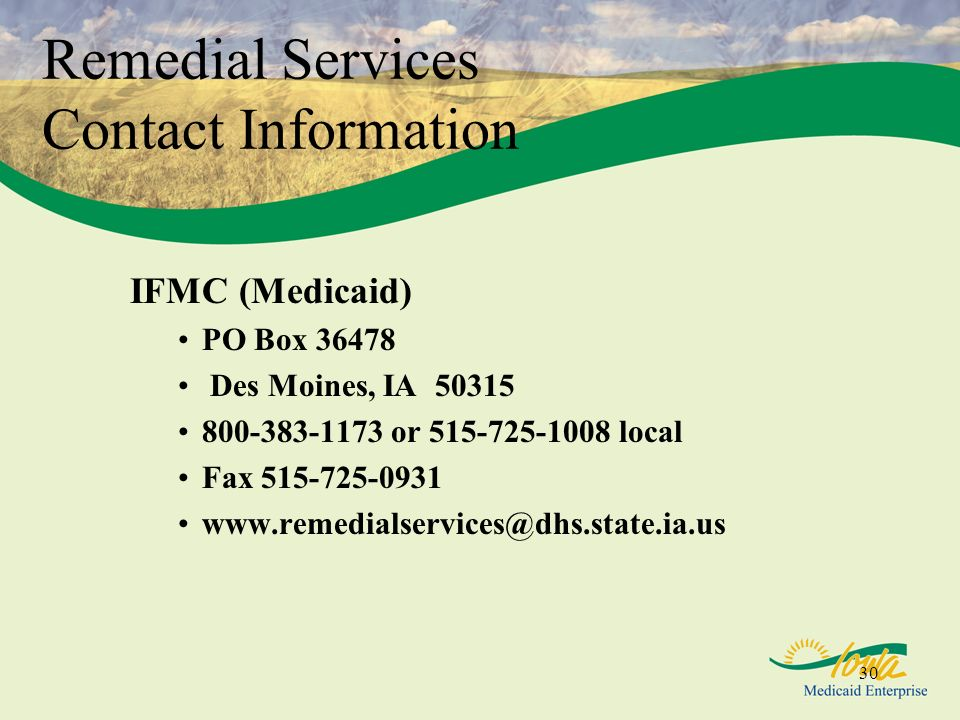 Remedial Services Contact Information IFMC (Medicaid) PO Box 36478. Des Moines, IA 50315. 800-383-1173 or 515-725-1008 local.