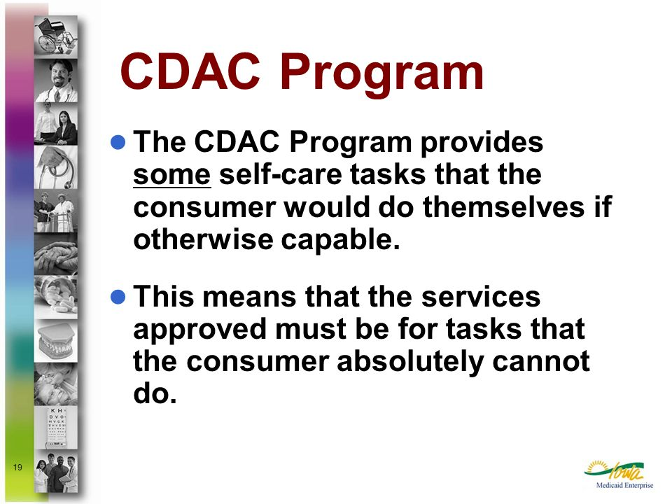 CDAC Program The CDAC Program provides some self-care tasks that the consumer would do themselves if otherwise capable.