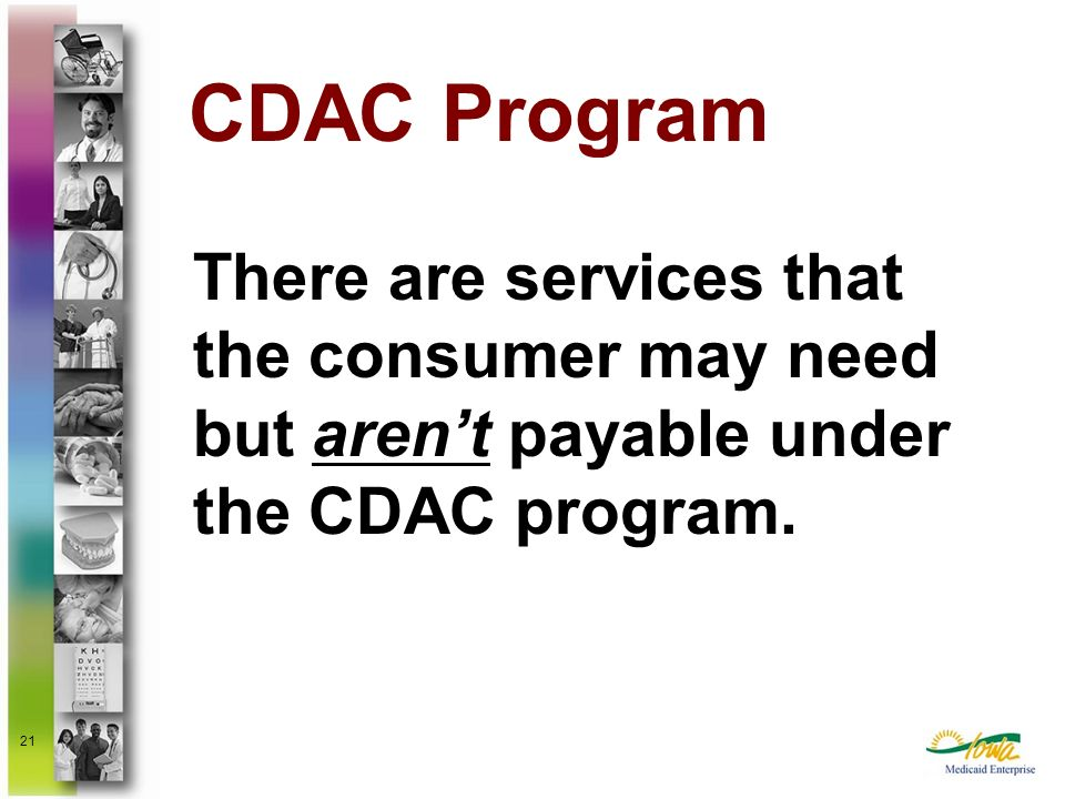 CDAC ProgramThere are services that the consumer may need but aren't payable under the CDAC program.
