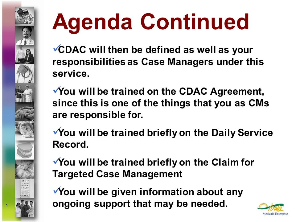 Agenda Continued CDAC will then be defined as well as your responsibilities as Case Managers under this service.