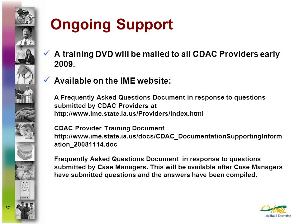 Ongoing SupportA training DVD will be mailed to all CDAC Providers early 2009. Available on the IME website: