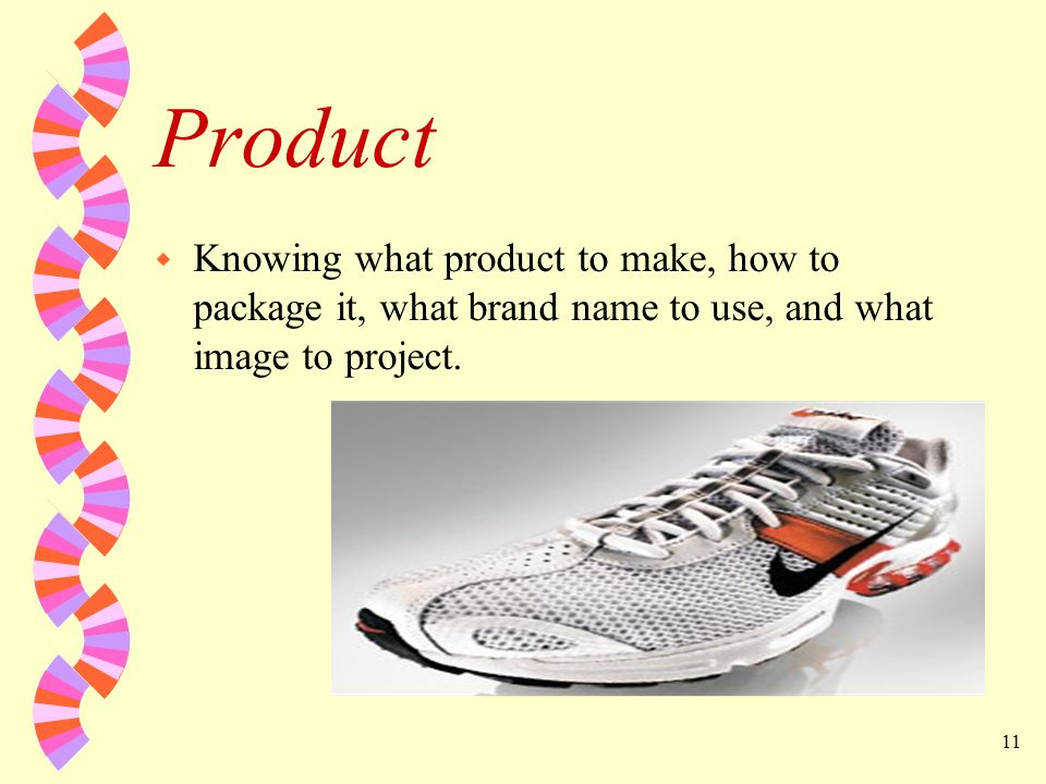 Product Knowing what product to make, how to package it, what brand name to use, and what image to project.