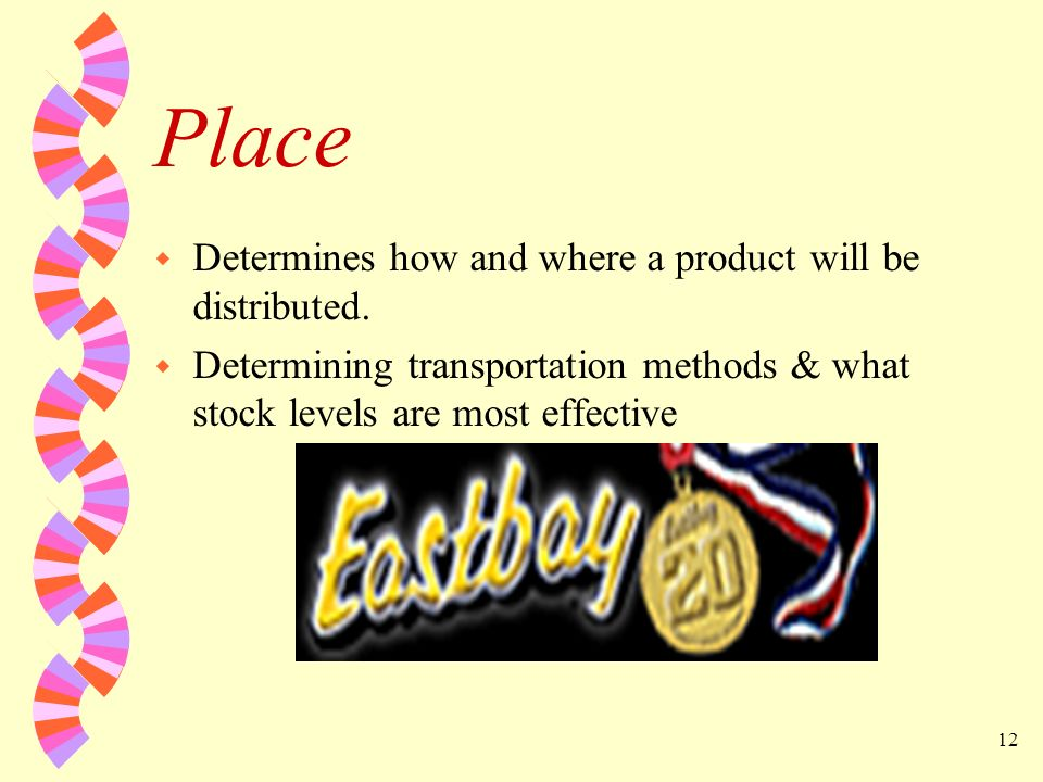 Place Determines how and where a product will be distributed.