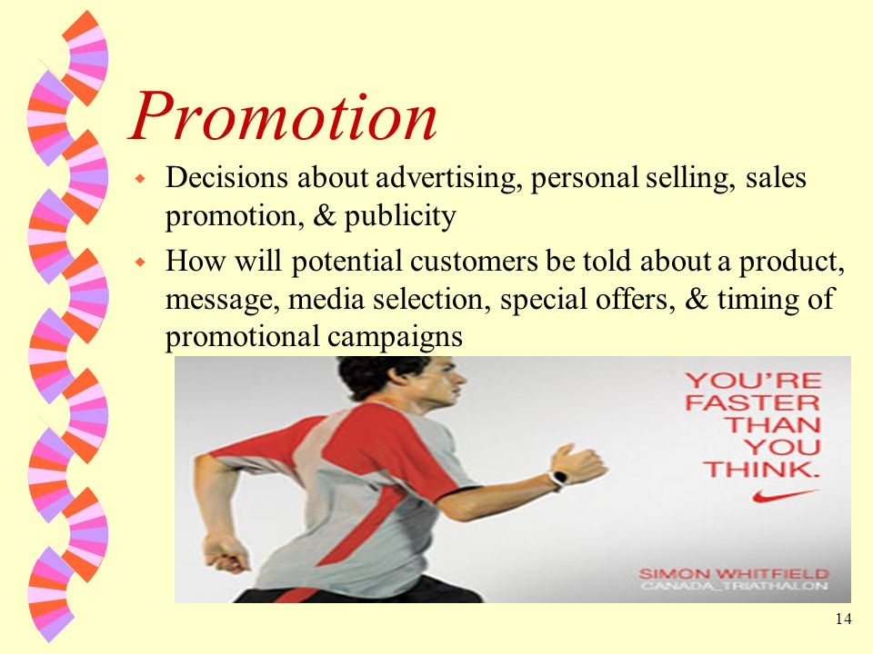 Promotion Decisions about advertising, personal selling, sales promotion, & publicity.