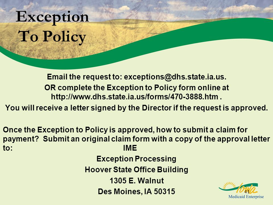 Exception To Policy Email the request to: exceptions@dhs.state.ia.us.