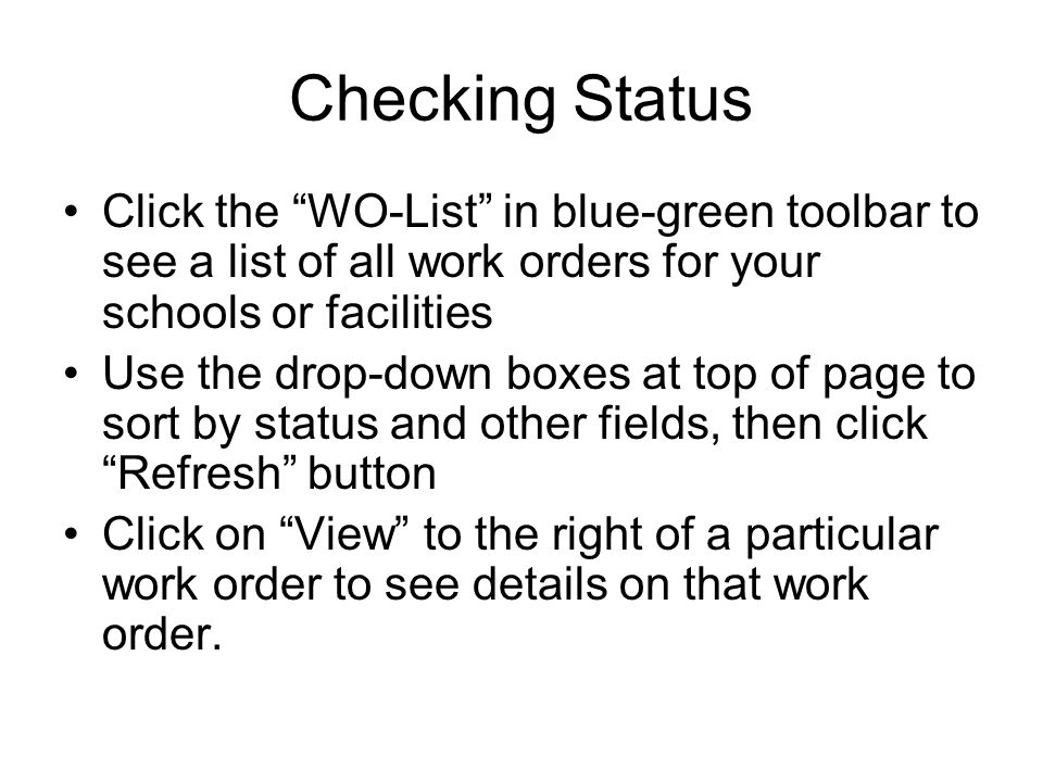 Checking Status Click the WO-List in blue-green toolbar to see a list of all work orders for your schools or facilities.