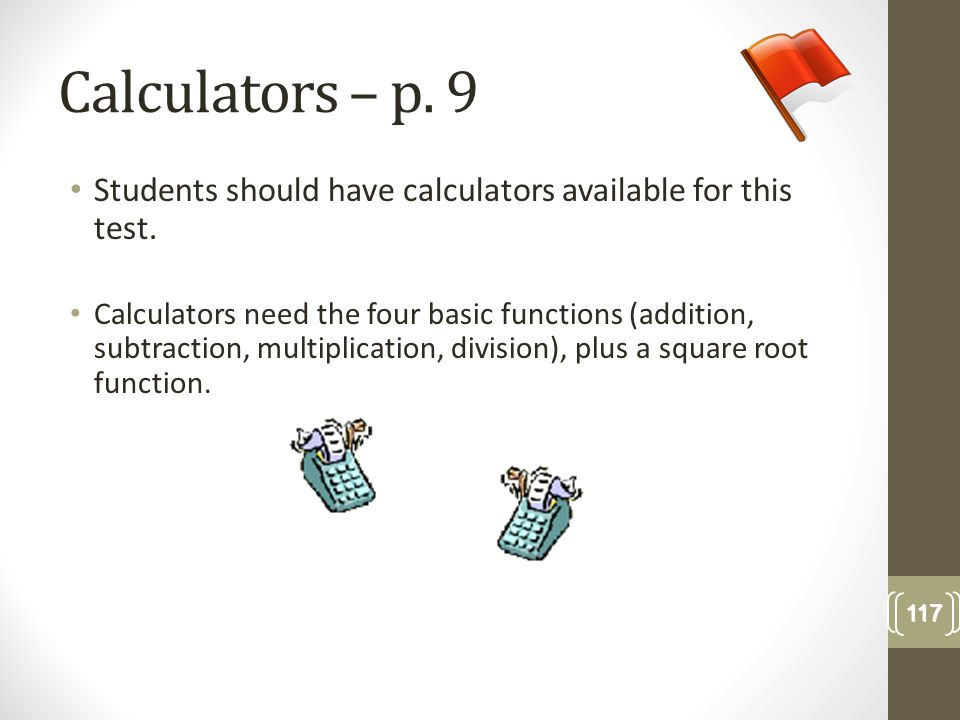 Calculators – p. 9Students should have calculators available for this test.