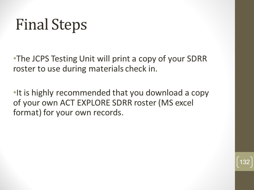 Final StepsThe JCPS Testing Unit will print a copy of your SDRR roster to use during materials check in.