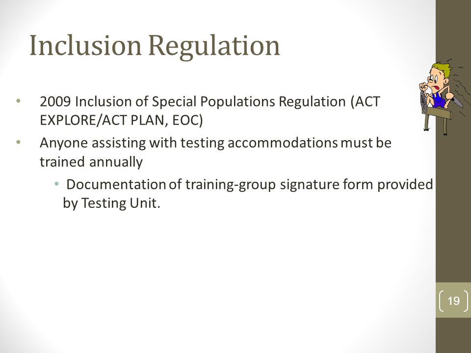 Inclusion Regulation2009 Inclusion of Special Populations Regulation (ACT EXPLORE/ACT PLAN, EOC)