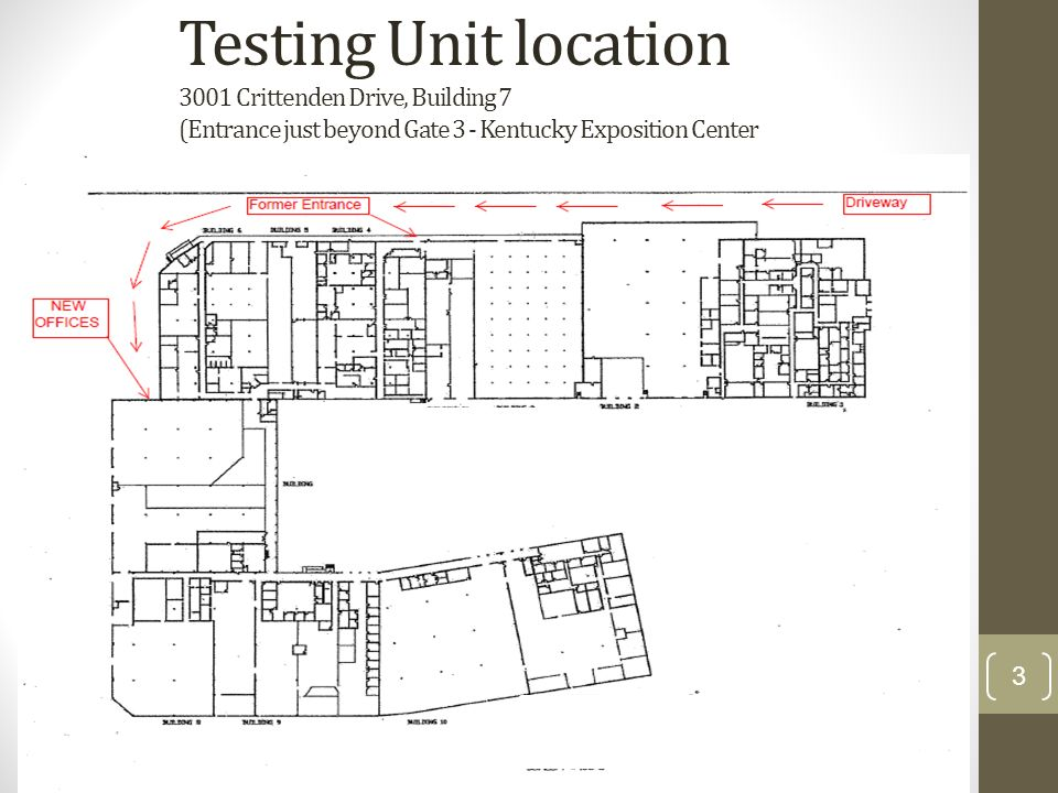 Testing Unit location 3001 Crittenden Drive, Building 7 (Entrance just beyond Gate 3 - Kentucky Exposition Center