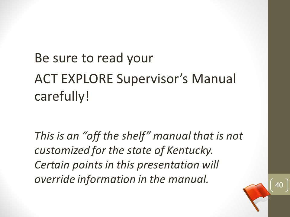 ACT EXPLORE Supervisor's Manual carefully!