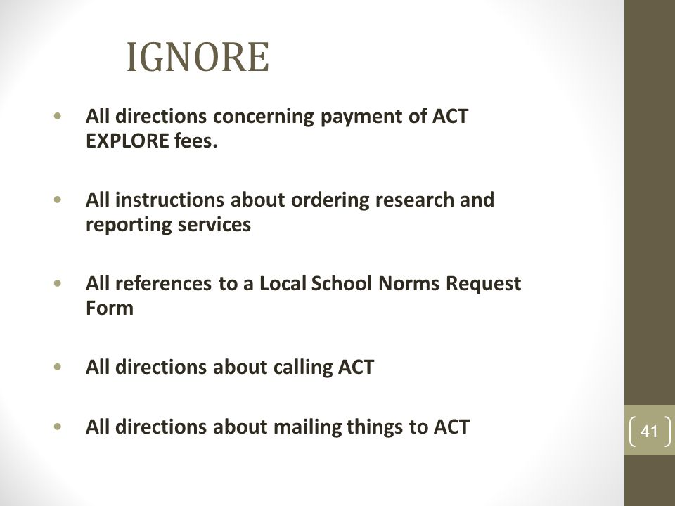 IGNORE All directions concerning payment of ACT EXPLORE fees.