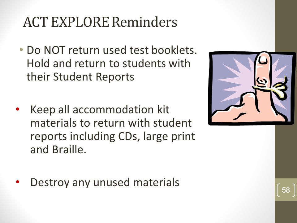 ACT EXPLORE RemindersDo NOT return used test booklets. Hold and return to students with their Student Reports.