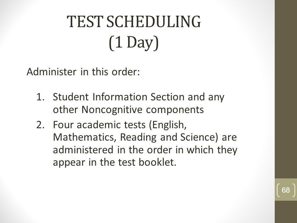 TEST SCHEDULING (1 Day) Administer in this order: