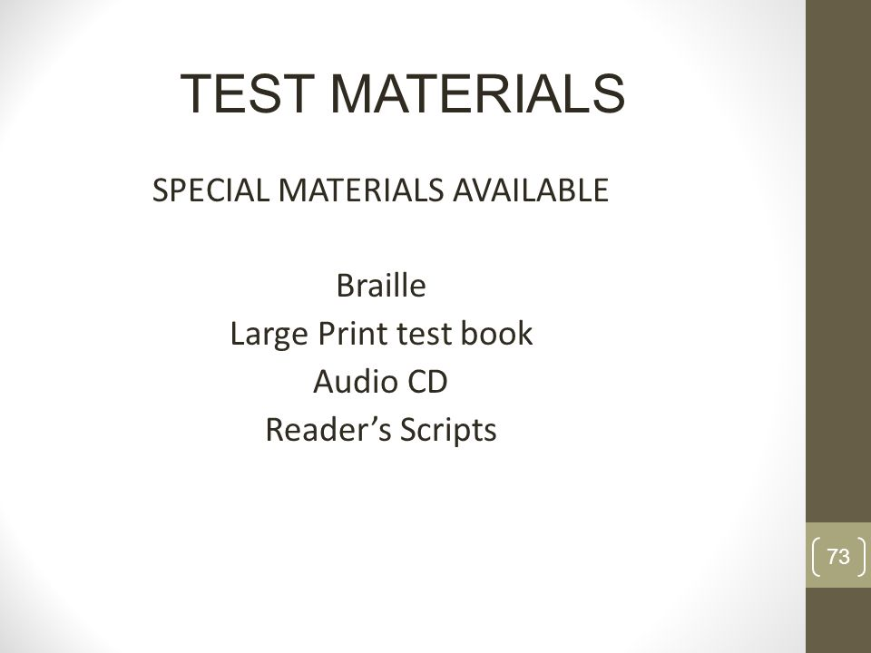 TEST MATERIALS SPECIAL MATERIALS AVAILABLE Braille Large Print test book Audio CD Reader's Scripts