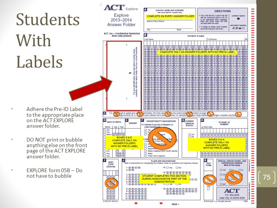 Students With LabelsAdhere the Pre-ID Label to the appropriate place on the ACT EXPLORE answer folder.