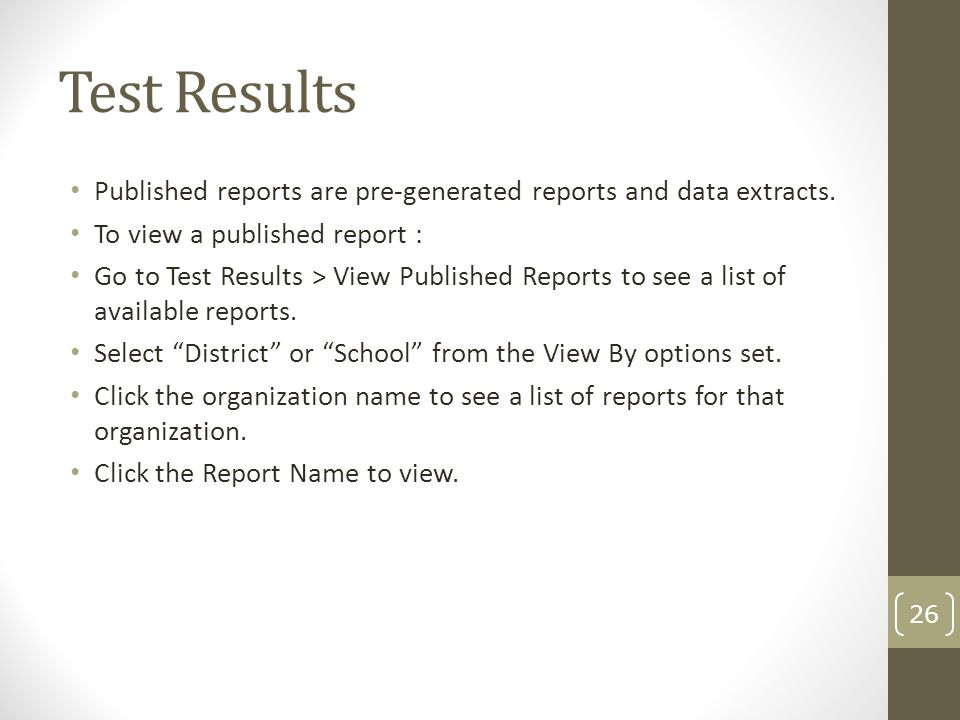 Test Results Published reports are pre-generated reports and data extracts. To view a published report :