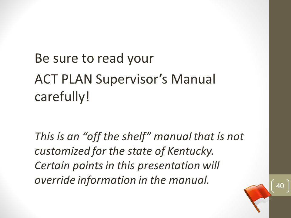 ACT PLAN Supervisor's Manual carefully!
