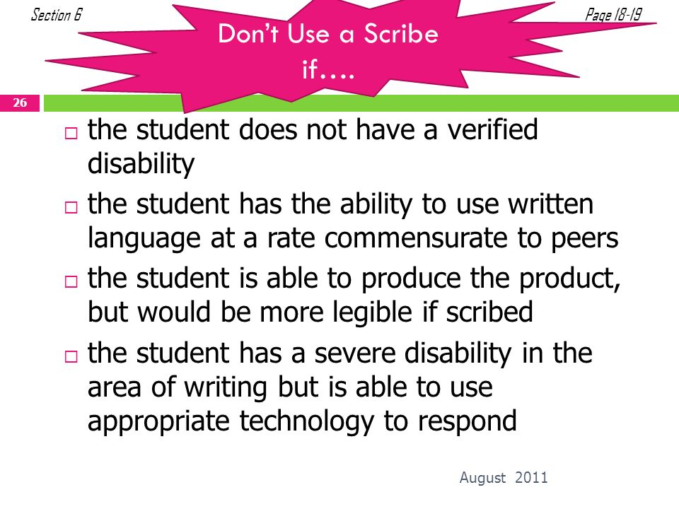 Don't Use a Scribe if…. Section 6. Page the student does not have a verified disability.