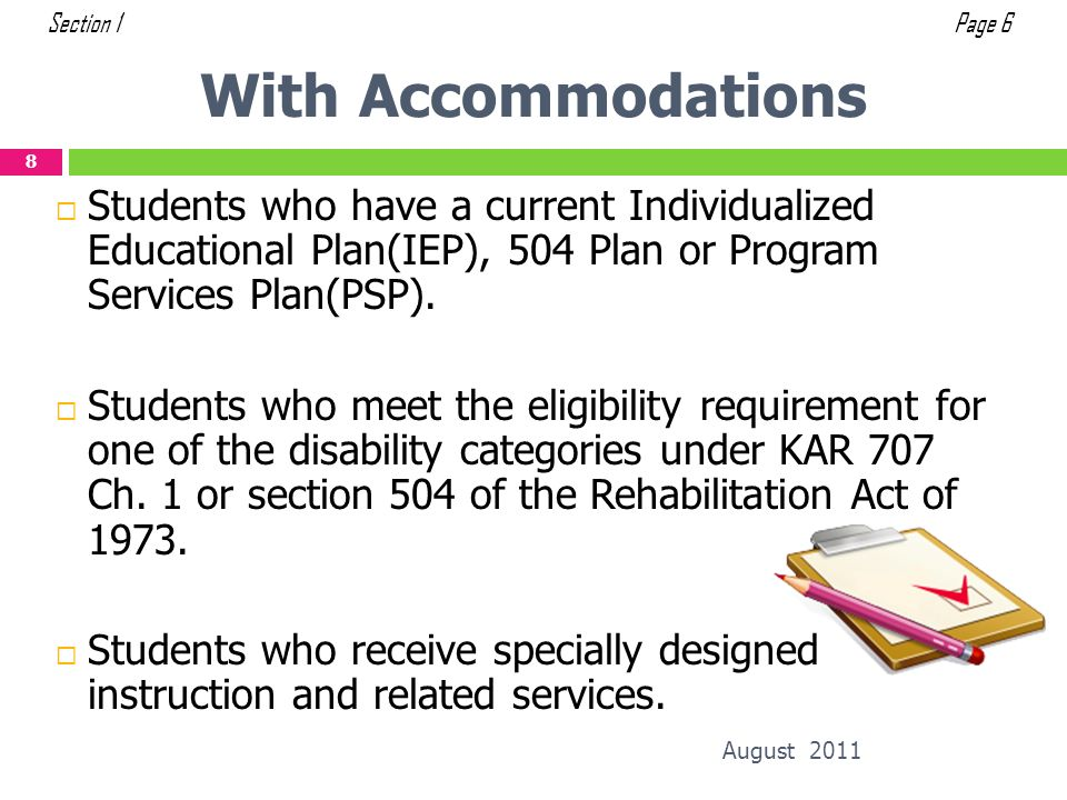 Section 1 Page 6. With Accommodations. Students who have a current Individualized Educational Plan(IEP), 504 Plan or Program Services Plan(PSP).
