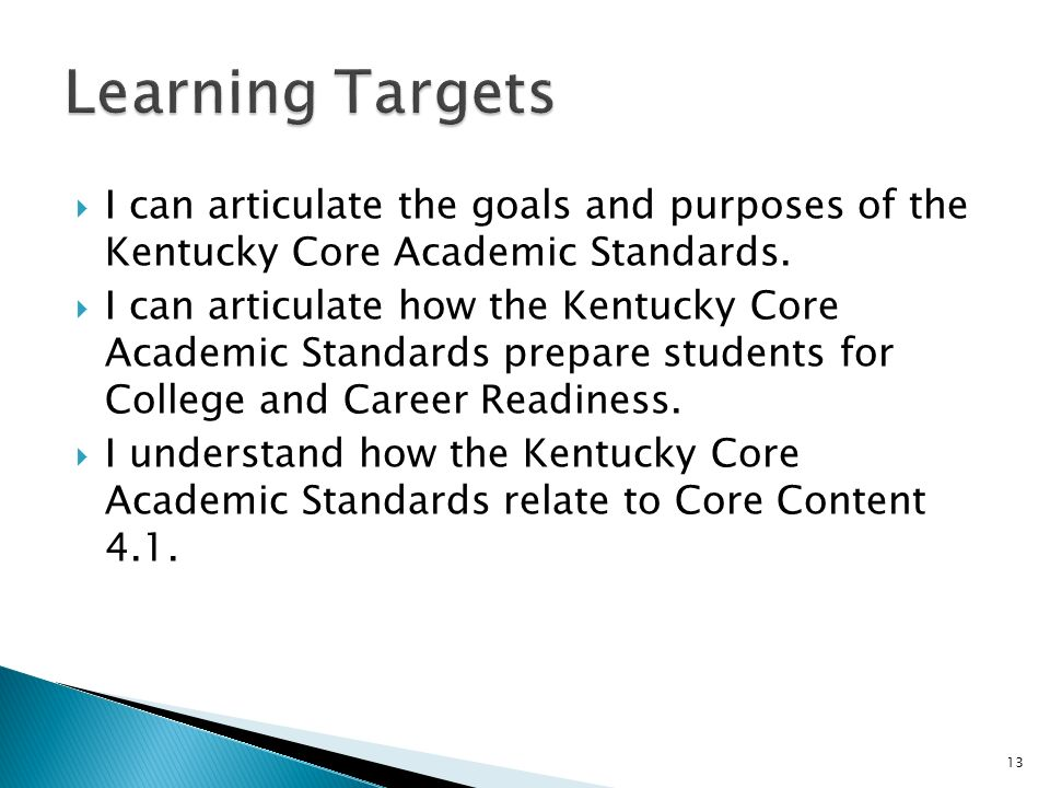 Learning Targets I can articulate the goals and purposes of the Kentucky Core Academic Standards.