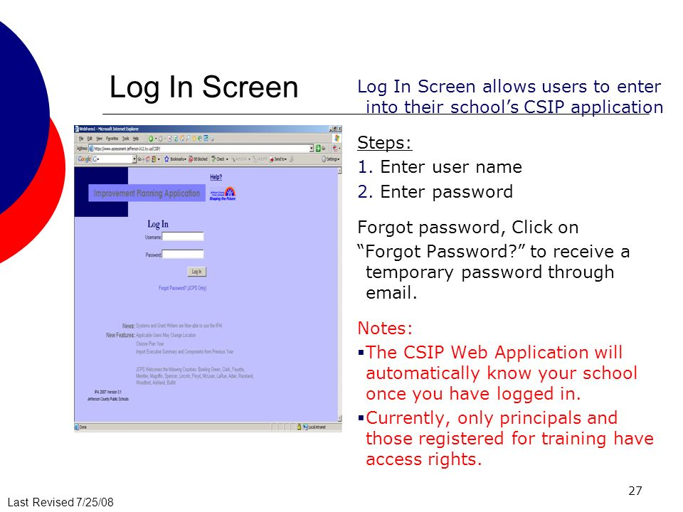 Log In Screen Log In Screen allows users to enter into their school's CSIP application. Steps: Enter user name.