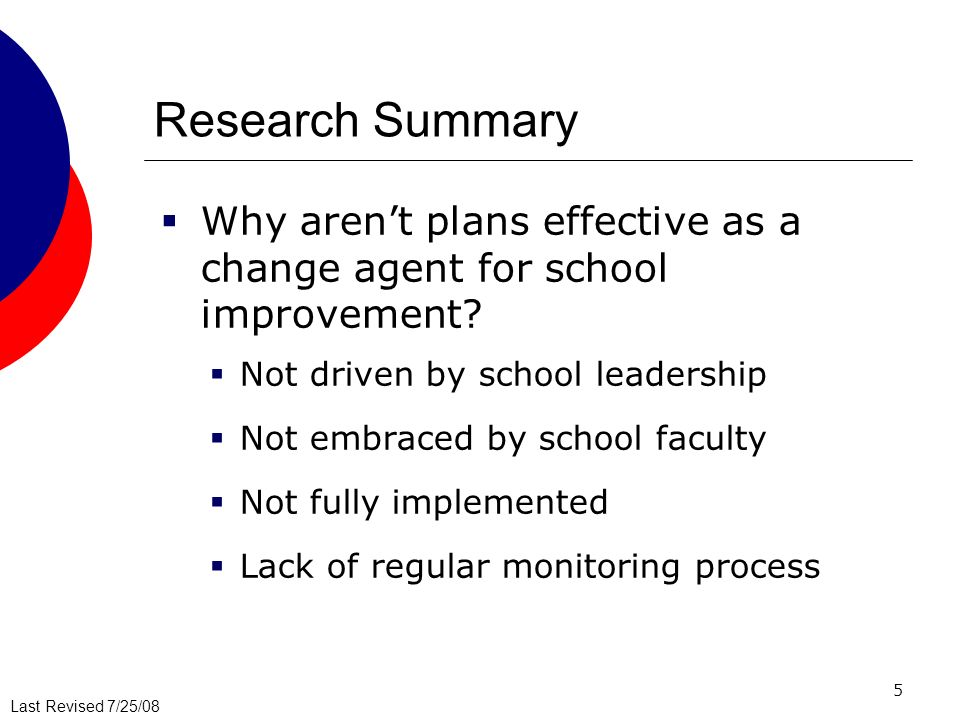 Research Summary Why aren't plans effective as a change agent for school improvement Not driven by school leadership.