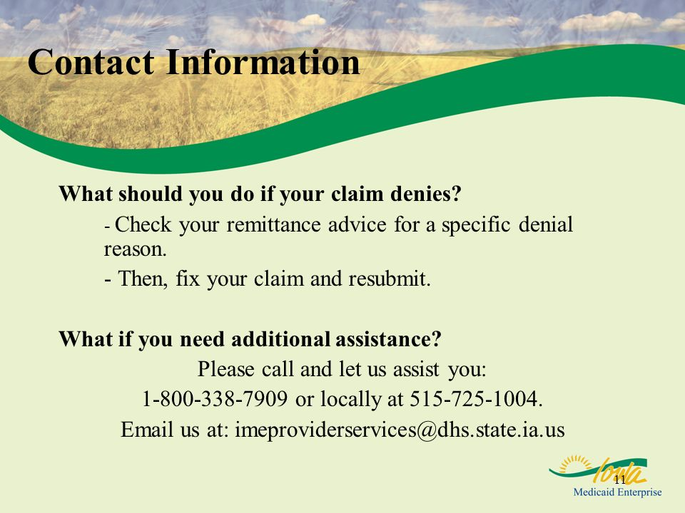 Contact Information What should you do if your claim denies - Check your remittance advice for a specific denial reason.