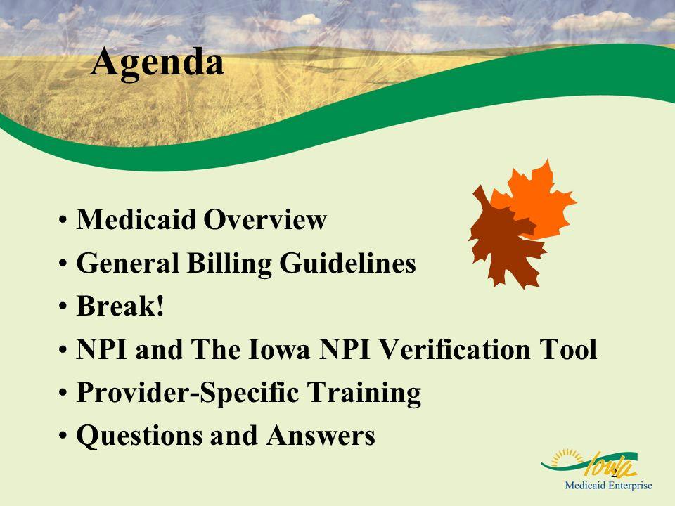 Agenda Medicaid Overview General Billing Guidelines Break!