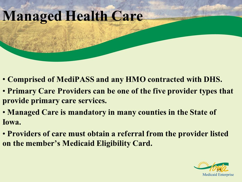 Managed Health Care Comprised of MediPASS and any HMO contracted with DHS.