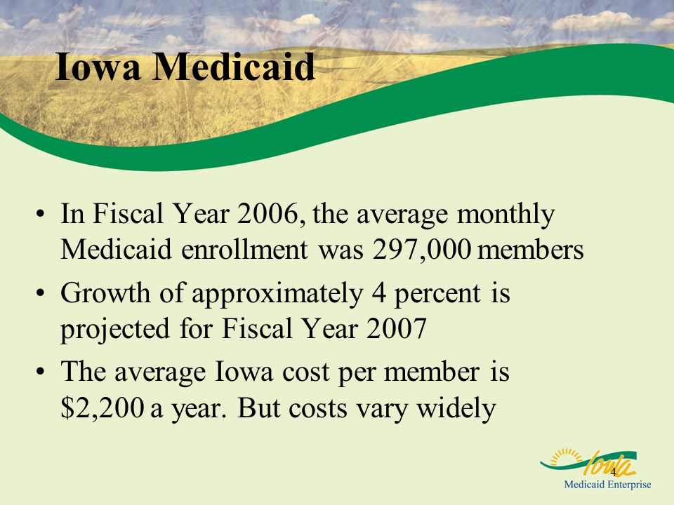 Iowa Medicaid In Fiscal Year 2006, the average monthly Medicaid enrollment was 297,000 members.