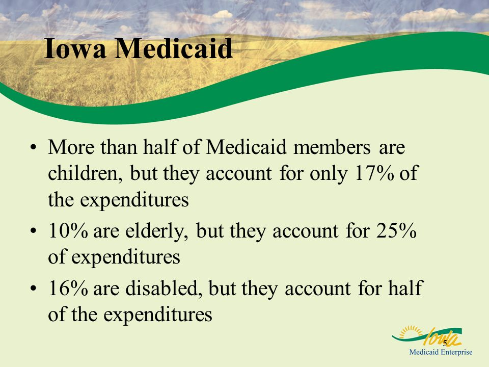 Iowa Medicaid More than half of Medicaid members are children, but they account for only 17% of the expenditures.