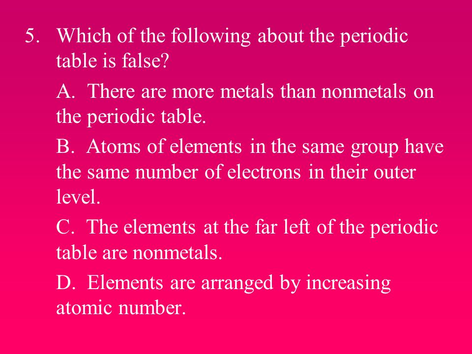 The periodic table is arranged by increasing atomic number true or arranged by increasing atomic number which of the following about periodic table is false chapters 11 12 review ppt urtaz Images
