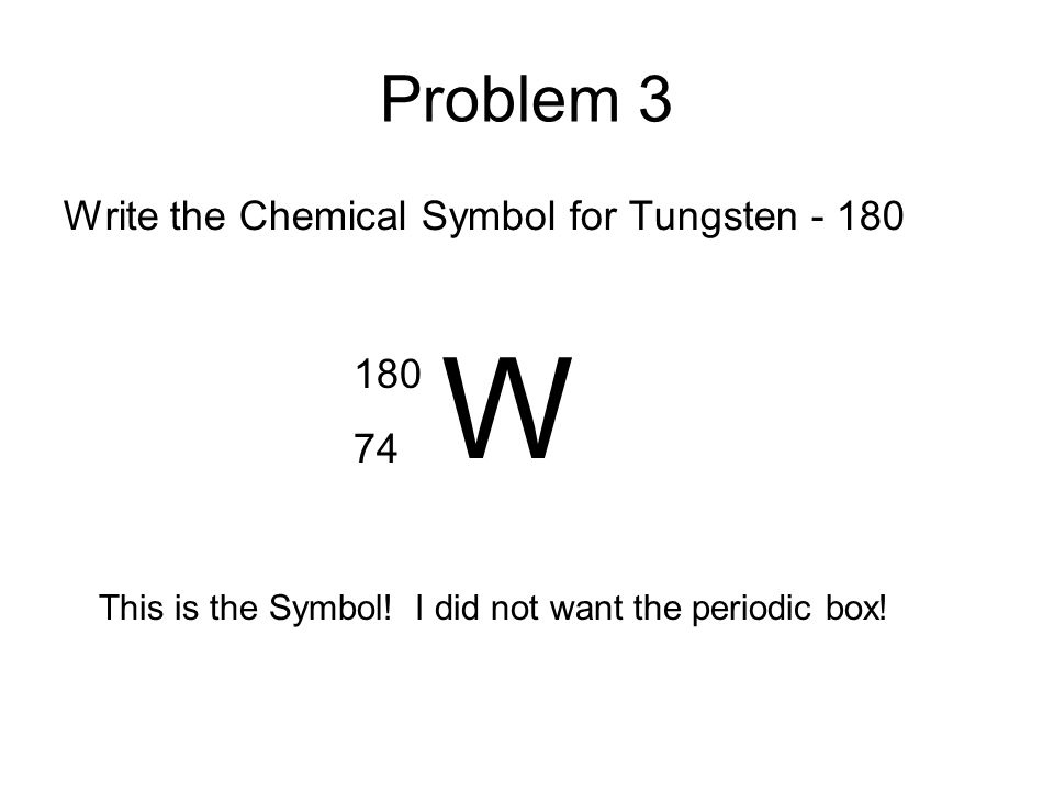 Review quiz more on ions have your notebook ready octet rule w problem 3 write the chemical symbol for tungsten 180 180 74 urtaz Choice Image