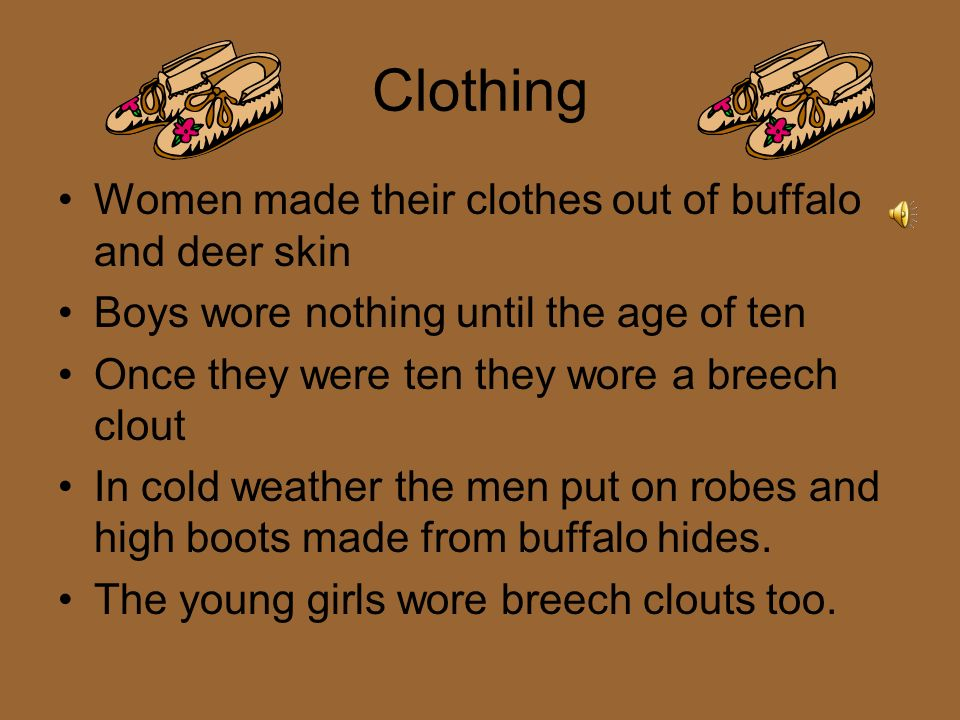 Clothing Women made their clothes out of buffalo and deer skin