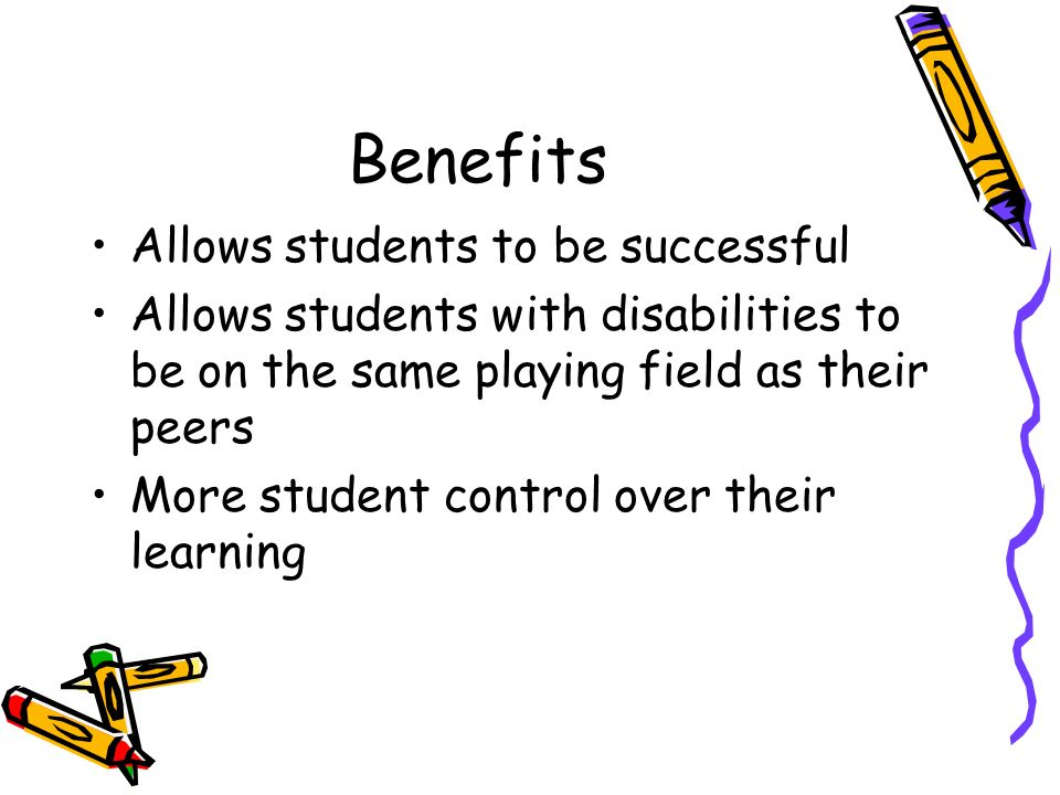 Benefits Allows students to be successful