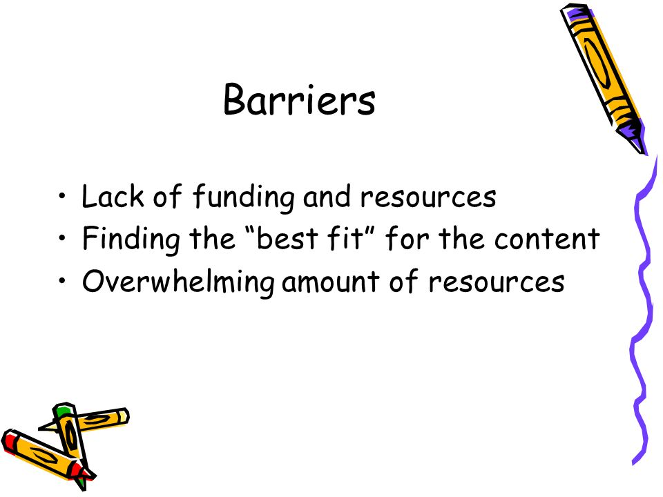 Barriers Lack of funding and resources